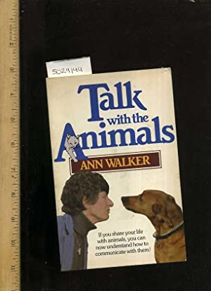 Talk with Animals : If You Share Your Life with Animals, You Can Now Understand How to Communicate ...