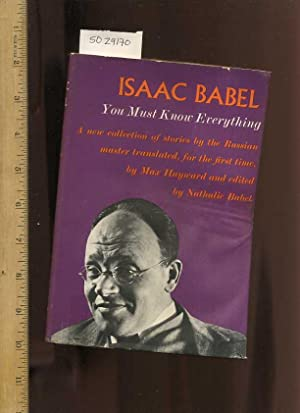 Isaac Babel : You Must Know Everything a New Collection of Stories by the Russian Master Translated...