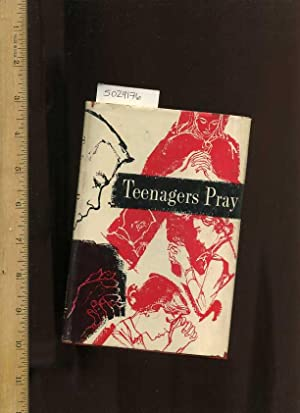 Teen Agers Pray [religious Readings, Inspiration, Devotion, Study, Worship, Traditional and New ...