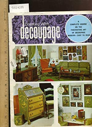 Creative with Decoupage : a Complete Course on the Fascinating Art of Decoupage 20 Techniques for ...