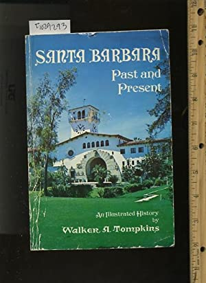 Santa Barbara Past and Present : An Illustrated History [pictorial History of the town, City That ...