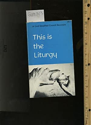 This is the Liturgy : A Grail Simplified Council Document : Simplifications of the Constitution on ...