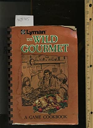 Lyman : The Wild Gourmet : A Game Cookbook [A Cookbook / Recipe Collection / Compilation ...