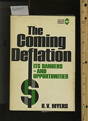 The Coming Deflation : Its Dangers And Opportunities: C. V. Myers / Dollar Growth Library Series