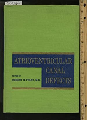 Atrioventricular Canal Defects: Robert H. Feldt MD ; Mayo Clinic and Foundation Rochester Minnesota...