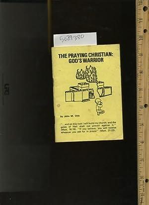 The Praying Christian : God's Warrior: John M. Otis