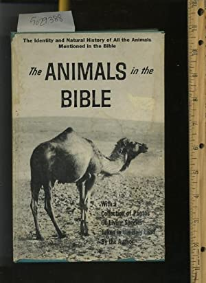 The Animals in the Bible : The Identity and Natural History of all the Animals Mentioned in the ...