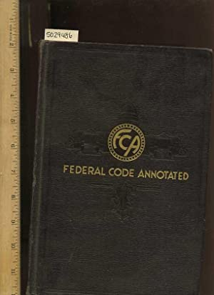 Federal Code Annotated / FCA : All Federal Laws of a General and Permanent Nature Arranged in ...