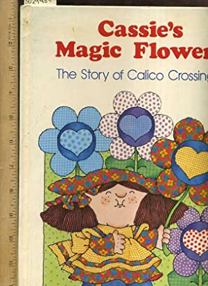 Cassie's Magic Flowers : The Story of Calico Crossings [Pictorial Children's Reader, ...
