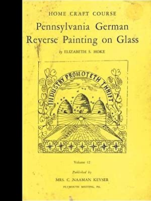 Home Craft Course : Pennsylvania German Reverse Painting on Glass : Volume 12 [pictorial Booklet, ...