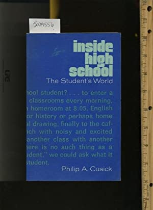 Inside High School : The Student's World: Philip A. Cusick
