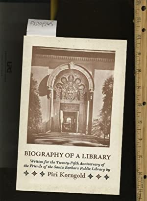 Biography of a Library : Written for the Twenty Fifth / 25th Aniversary of the Friends of the ...