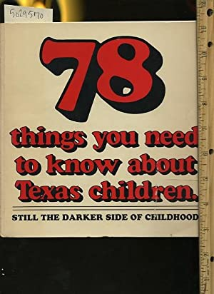 78 / Seventy Eight Things You Need to Know About Texas Children : Still the Darker Side of ...