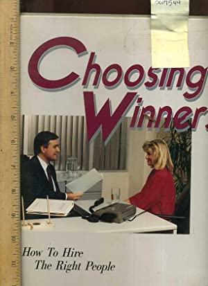 Choosing Winners : How to Hire the Right People [vinyl Case Includes VHS Video, 2 Workbooks, Loose ...
