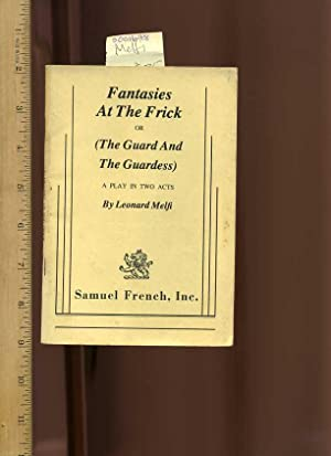 Fantasies at the Frick or the Guard and the Guardess : a Play in Two Acts [Samuel French Edition of...