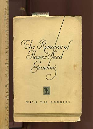 The Romance of Flower Seed Growing : With the Bodgers [pictorial In house Company Bio of Family, ...