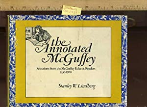 The Annotated McGuffey : Selections from the: Lindberg, Stanley W.,