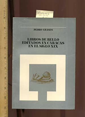 Libros De Bello Editados En Caracas in El Siglo XIX [In Spanish, Compilation of Important Spanish, ...