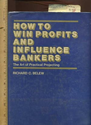 How to Win Profits and Influence Bankers : The Art of Practical Projecting [entrepreneurialship ...