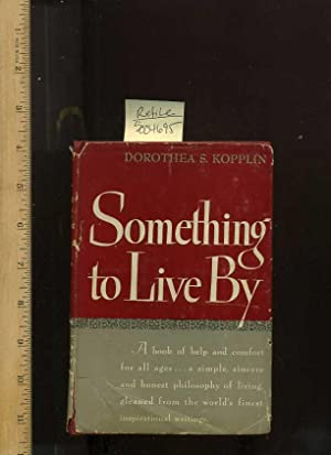Something to Live By [Self-help reference guide,: Kopplin, Dorothea S.