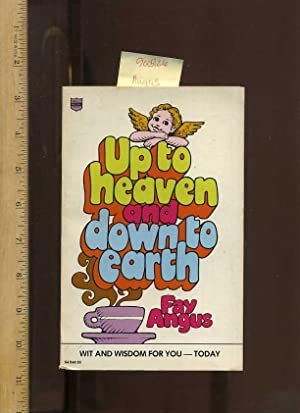 Up to Heaven Down to Earth : Wit and Wisdom For You Today [primer for Practical Christianity, ...