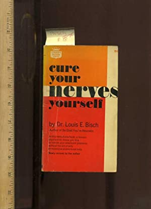 Cure Your Nerves Yourself : Revised [famous: Bisch, Louis E.
