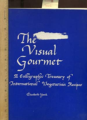The Visual Gourmet : a Calligraphic Treasury of International Vegetarian Recipes [Illustrated ...