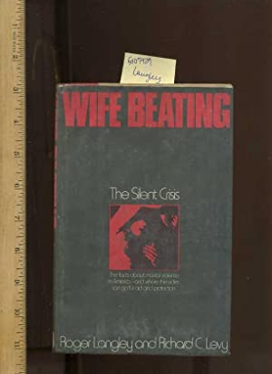Wife Beating : The Silent Crisis : Langley, Roger and