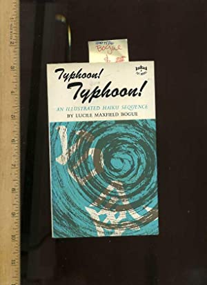 Typhoon ! Typhoon ! An Illustrated Haiku Sequence [poetry, SIGNED By the author]: Bogue, Lucile ...