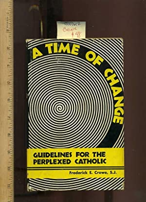 A Time of Change : Guidelines for the Perplexed Catholic [religious Readings, Inspiration, Devotion...
