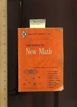 Understanding the New Math [critical/practical Study, Modern Mathematics, comprehensive]: ...