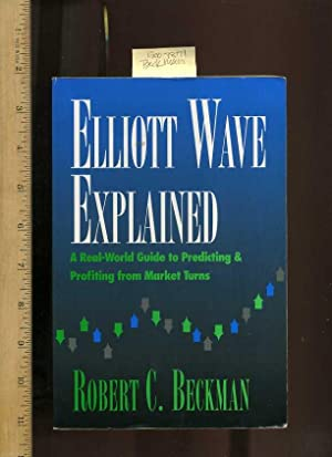 Elliott Wave Explained : A Real World Guide to Predicting and Profiting from Market Turns [...