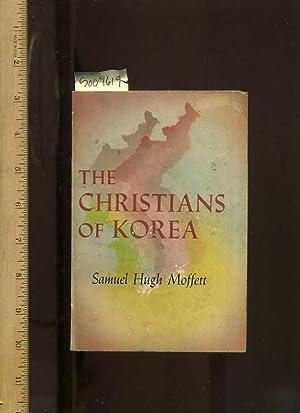 The Christians of Korea [religious Pilgrimage, Biography, Korean culture]: Moffett, Samuel Hugh