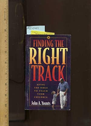 Finding The Right Track ; Using The Bible to Teach Your Children [religious Readings, Inspiration, ...