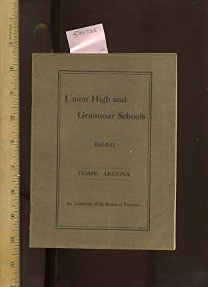 Union High and Grammar Schools 1912 - 1913 Tempe Arizona By Authority of The Board of Trustees [...