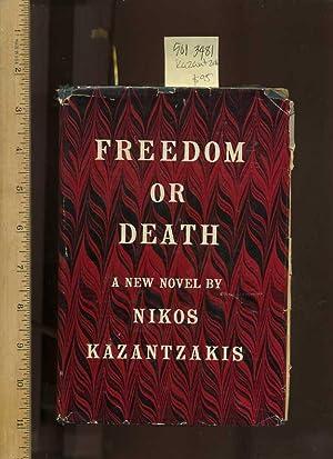 Freedom or Death , a New Novel [hb in Dj, First ed]: Kazantzakis , Nikos ; Translated By Jonathan ...