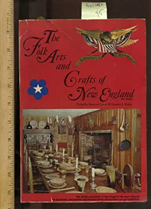 The Folk Arts and Crafts of New England : New Edition : The Entire Panorama of New England Life See...