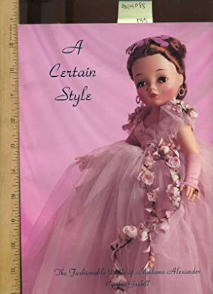 A Certain Style, The Fashionable Dolls of Madame Alexander [oversized Pictorial Collector Reference...