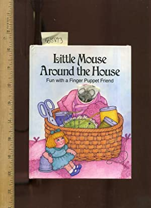 Little Mouse Around the House : Fun With a Finger Puppet Friend [Pictorial Children's Reader, ...