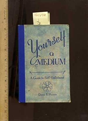 Yourself a Medium : a Guide to Self Unfoldment : a Book for Awakened Souls in Two Parts : The ...