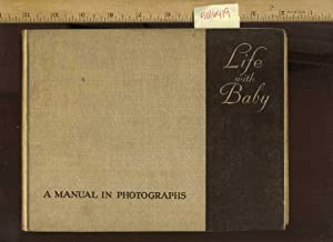 Life with Baby : a Manual in Photographs [Pictoria New Mothers Guide, with Lists of needs, 1940s ...