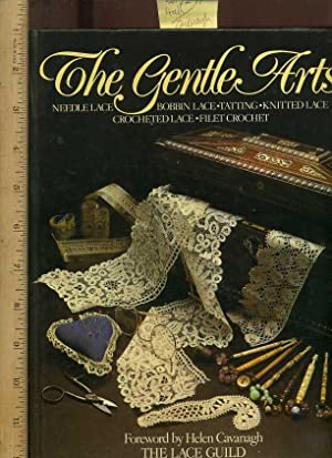 The Gentle Arts : Needle Lace , Bobbin Lace Tatting , Knitted Lace , Crocheted Lace , Filet Crochet...