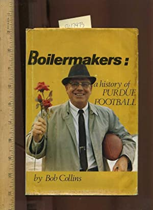 Boilermakers : a History of Perdue Football [True Life Sports Story, Biography of a Football Team, ...