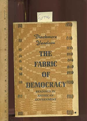 The Fabric of Democracy : Readings in: Blackmore, Charles; Yeselson,