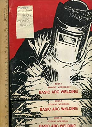 Basic Arc Welding : Student Workbook : Book I , II , III [joining Steel, Joints, weld Techniques, ...