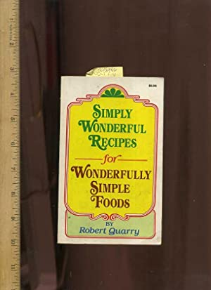 Simply Wonderful Recipes for Wonderfully Simple Foods: Quarry, Robert /