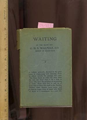 Waiting : A Volume Primarily Devoted to the Great Cause of Brightening & Cheering Those Whom ...