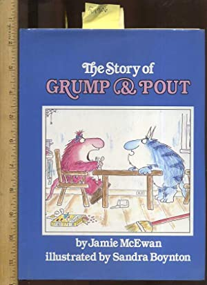 The Story of Grump and Pout [Pictorial Children's reader]: McEwan, Jamie / Sandra Boynton