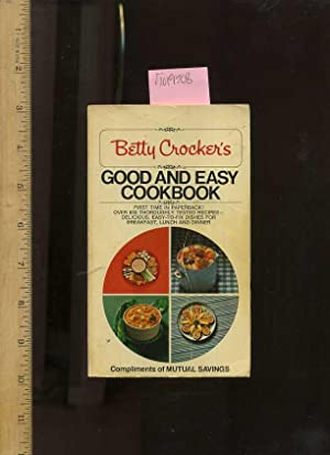 Betty Crocker's Good and Easy Cookbook : Over 600 / Six Hundred Thoroughly Tested Recipes...