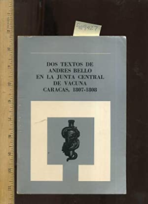 Dos Textos De Andres Bello En La Junta Central De Vacuna Caracas 1807 to 1808 [critical/...